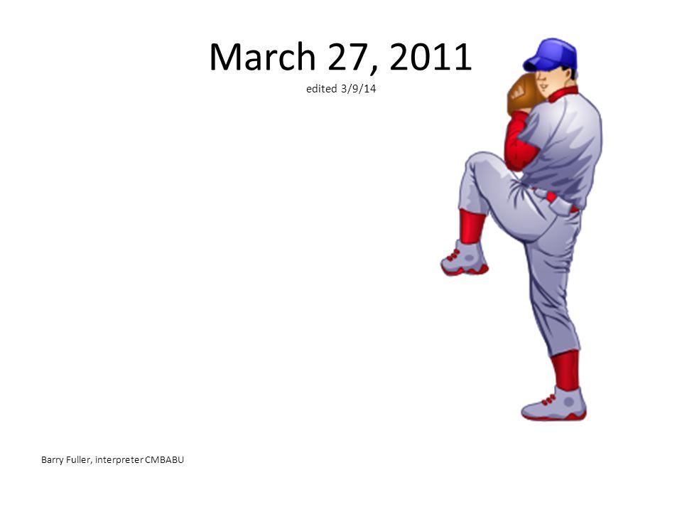 March 27, 2011 edited 3/9/14 Barry Fuller, interpreter CMBABU