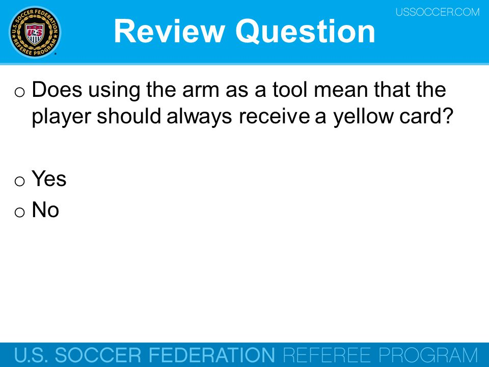 oDoD oes using the arm as a tool mean that the player should always receive a yellow card? oYoY es oNoN o