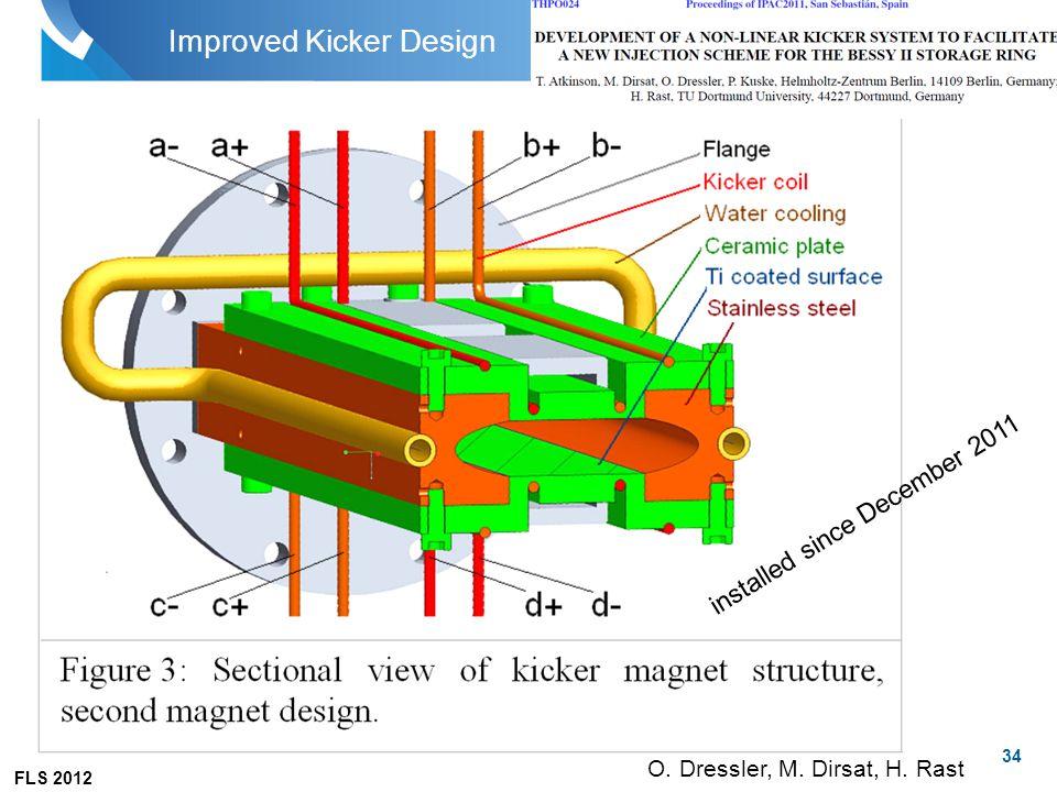 FLS 2012 34 Improved Kicker Design O. Dressler, M. Dirsat, H. Rast installed since December 2011