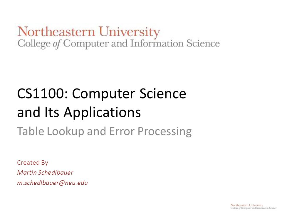 CS1100: Computer Science and Its Applications Table Lookup and Error Processing Created By Martin Schedlbauer m.schedlbauer@neu.edu