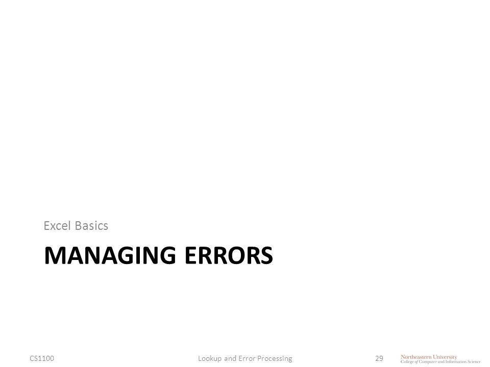 MANAGING ERRORS Excel Basics CS1100Lookup and Error Processing29