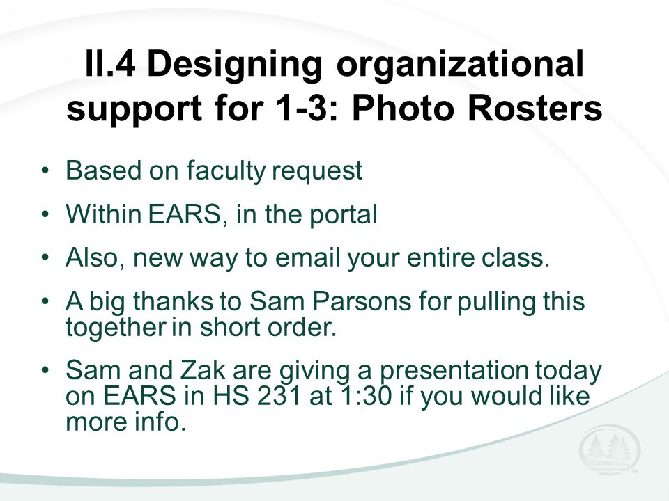 II.4 Designing organizational support for 1-3: Photo Rosters Based on faculty request Within EARS, in the portal Also, new way to email your entire class.