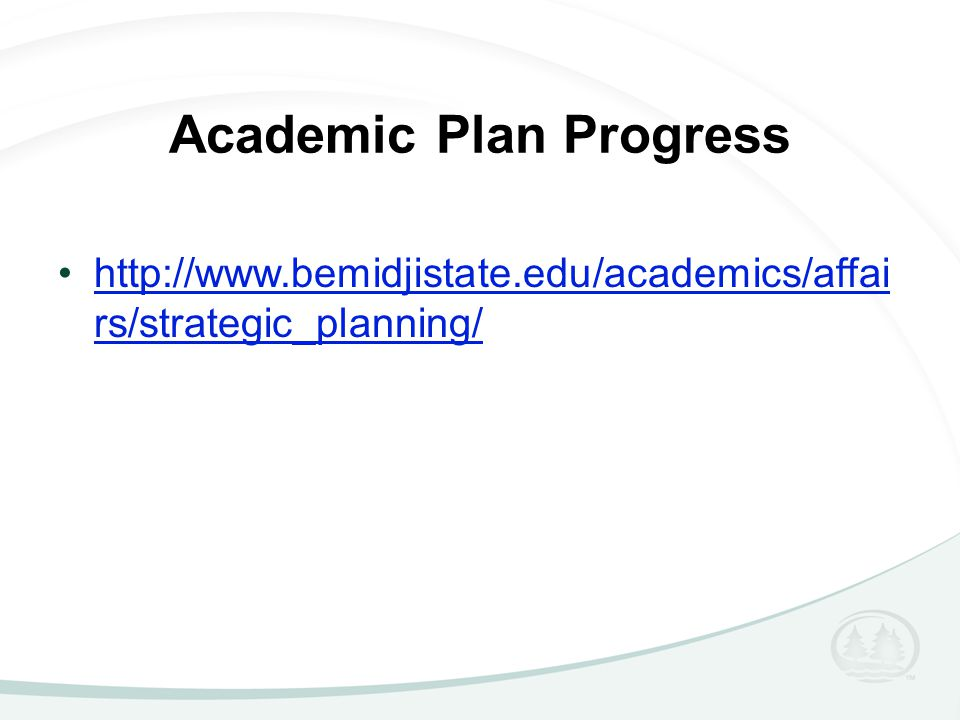 Academic Plan Progress http://www.bemidjistate.edu/academics/affai rs/strategic_planning/http://www.bemidjistate.edu/academics/affai rs/strategic_planning/