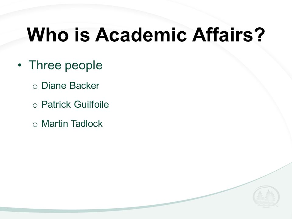 Who is Academic Affairs Three people o Diane Backer o Patrick Guilfoile o Martin Tadlock
