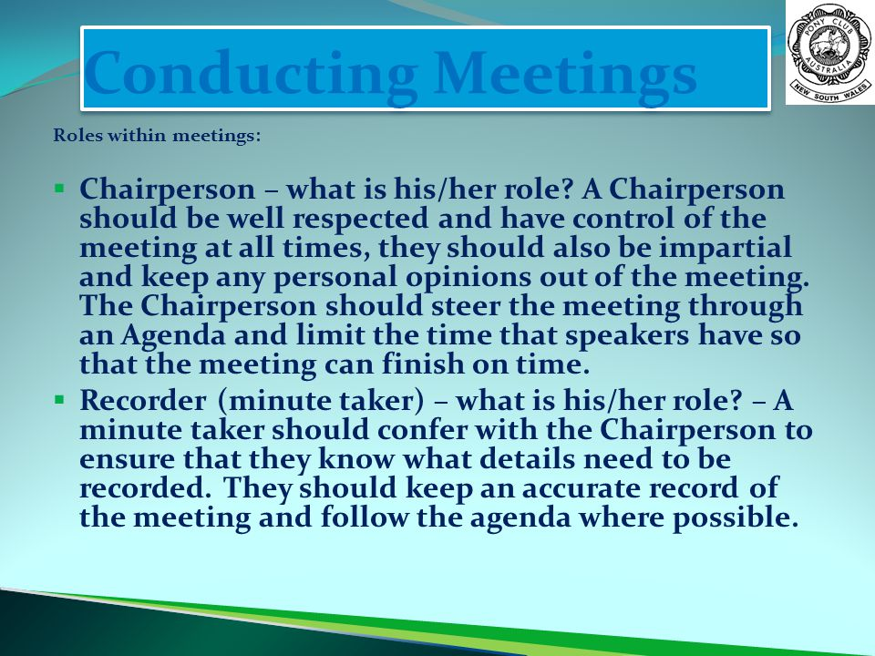 Conducting Meetings Roles within meetings:  Chairperson – what is his/her role.