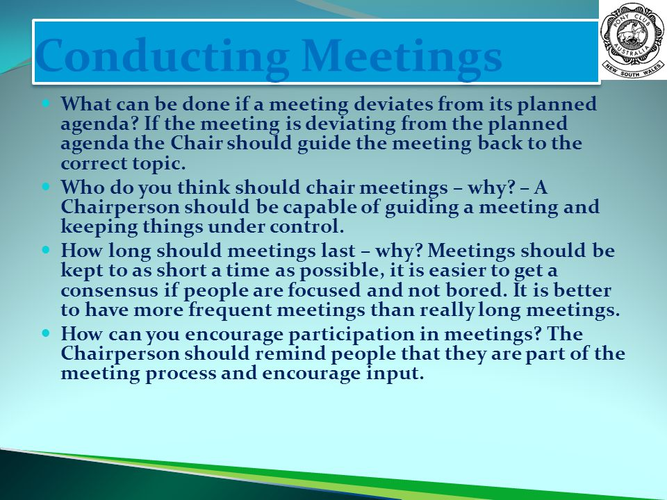 Conducting Meetings What can be done if a meeting deviates from its planned agenda? If the meeting is deviating from the planned agenda the Chair shou