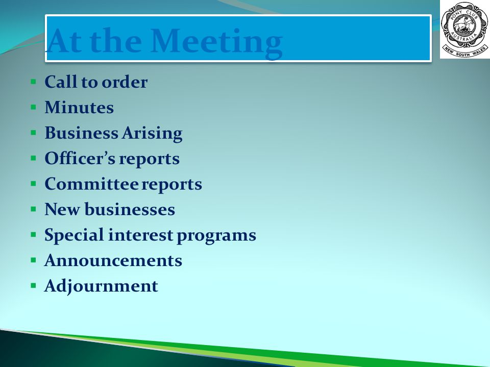 At the Meeting  Call to order  Minutes  Business Arising  Officer's reports  Committee reports  New businesses  Special interest programs  Ann