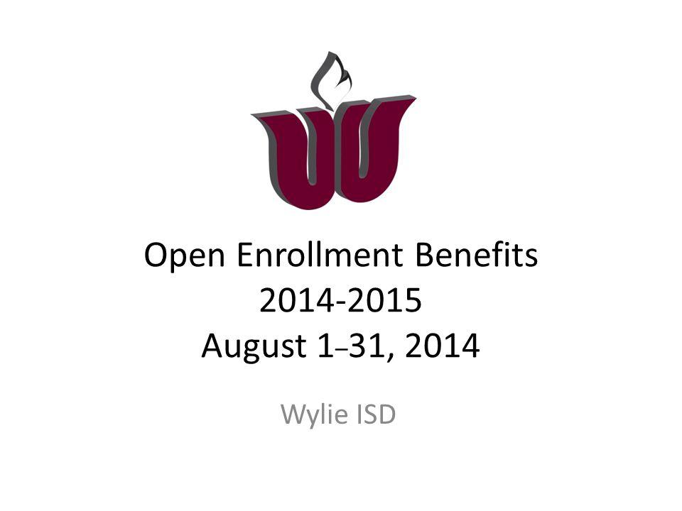 Open Enrollment Benefits 2014-2015 August 1 _ 31, 2014 Wylie ISD