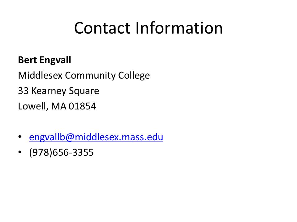 Contact Information Bert Engvall Middlesex Community College 33 Kearney Square Lowell, MA 01854 engvallb@middlesex.mass.edu (978)656-3355