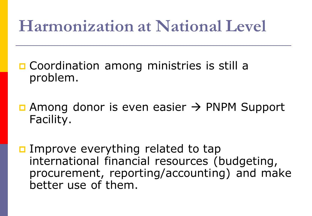 Harmonization at National Level  Coordination among ministries is still a problem.