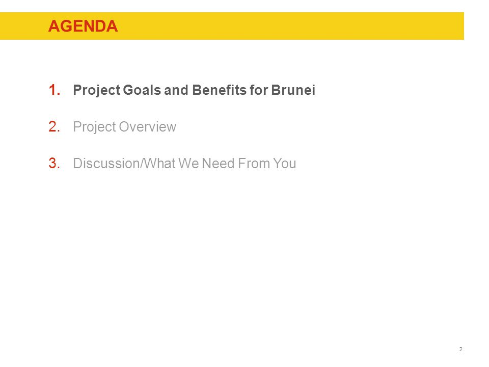 2 AGENDA 1. Project Goals and Benefits for Brunei 2.
