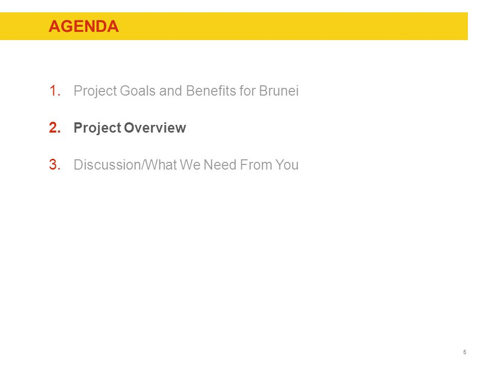 5 AGENDA 1. Project Goals and Benefits for Brunei 2.