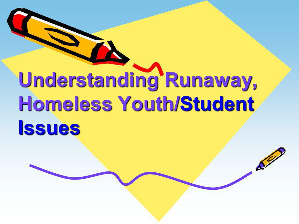 Understanding Runaway, Homeless Youth/Student Issues