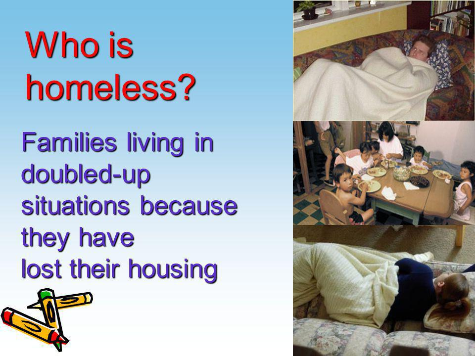 homeless? Families living in doubled-up situations because they have lost their housing