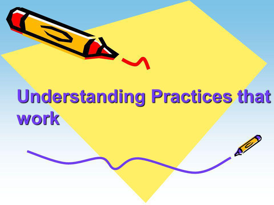 Understanding Practices that work