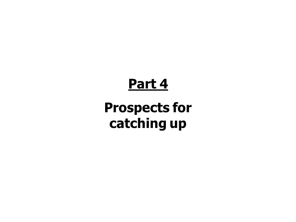 Part 4 Prospects for catching up