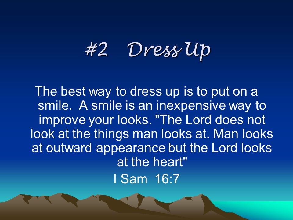 #2 Dress Up The best way to dress up is to put on a smile.