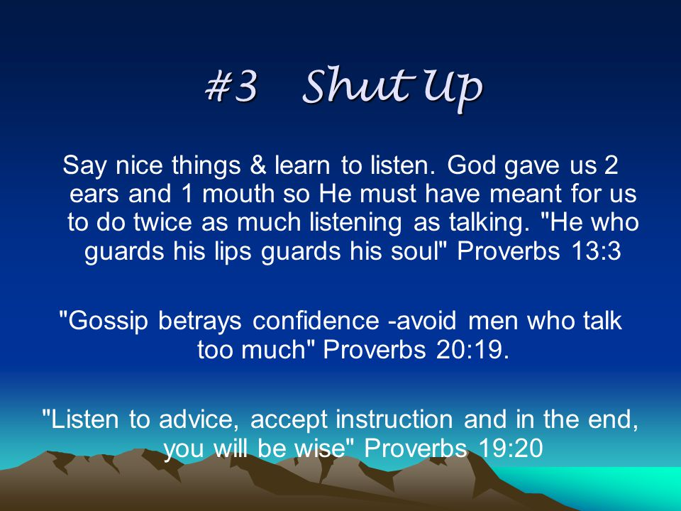 #3 Shut Up Say nice things & learn to listen.