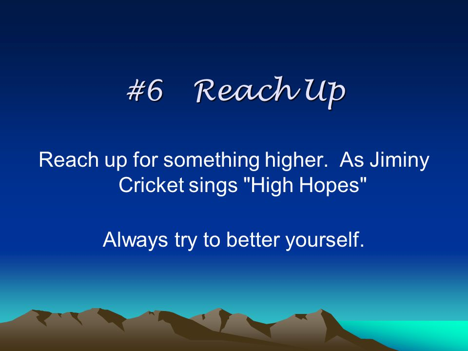 #6 Reach Up Reach up for something higher.