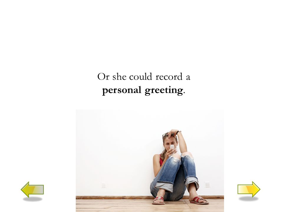 Or she could record a personal greeting.