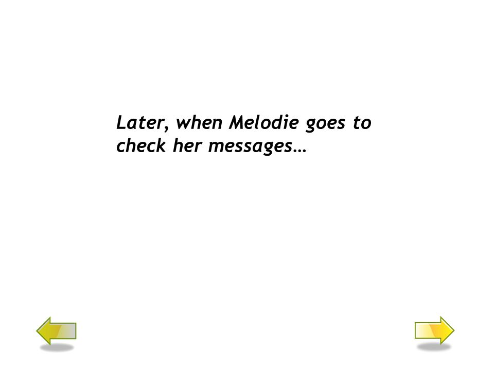Later, when Melodie goes to check her messages…