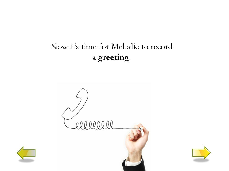 Now it's time for Melodie to record a greeting.