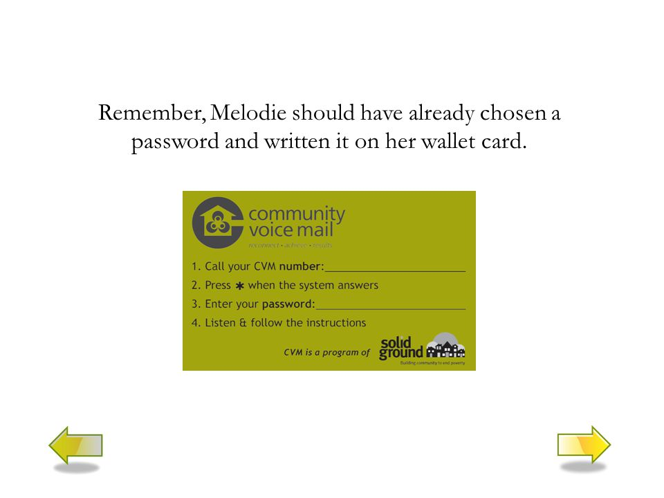 Remember, Melodie should have already chosen a password and written it on her wallet card.