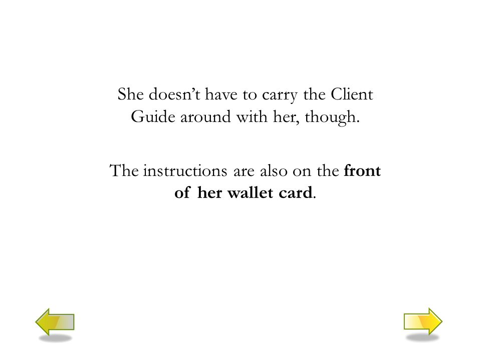 She doesn't have to carry the Client Guide around with her, though.