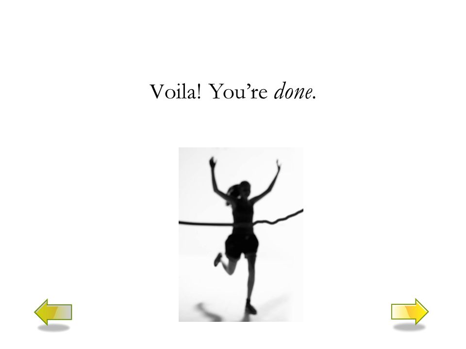 V oila! You're done.