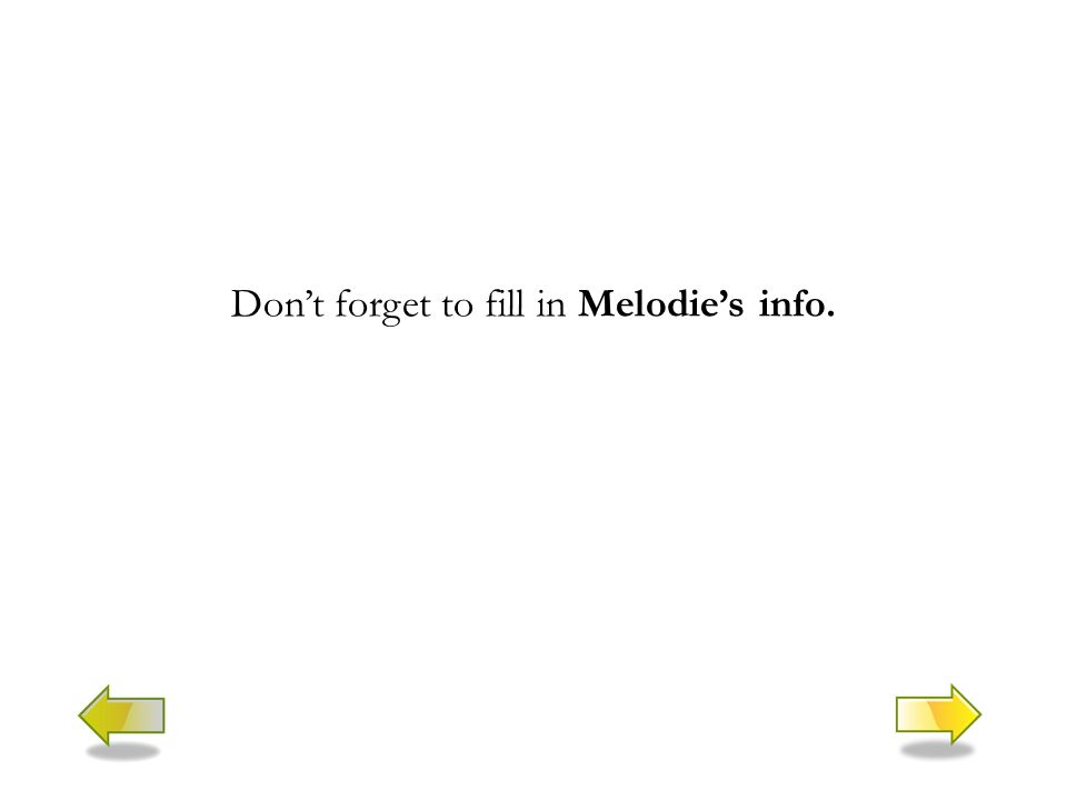 Don't forget to fill in Melodie's info.