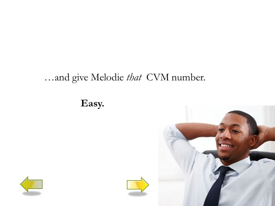 …and give Melodie that CVM number. Easy.