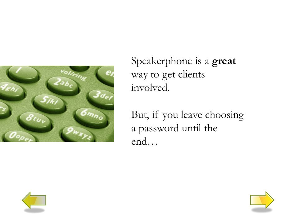 Speakerphone is a great way to get clients involved.