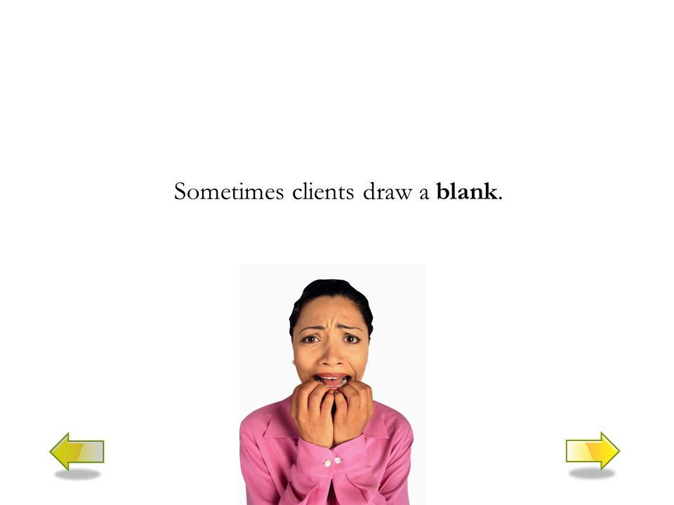 Sometimes clients draw a blank.