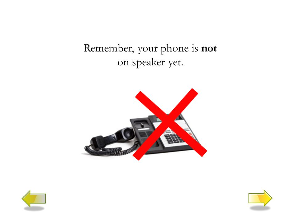 Remember, your phone is not on speaker yet.