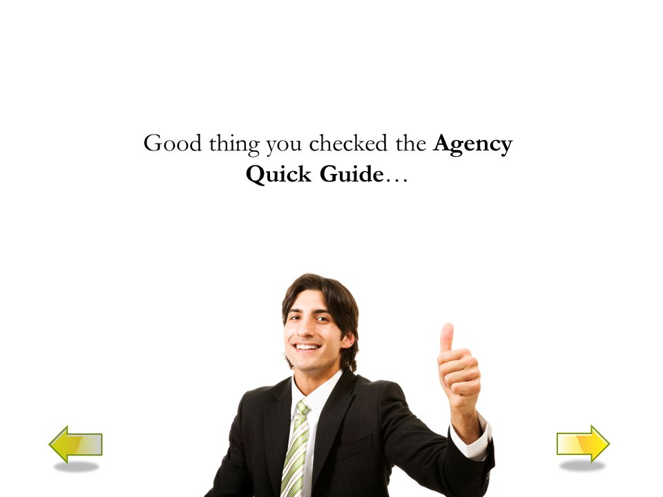 Good thing you checked the Agency Quick Guide…
