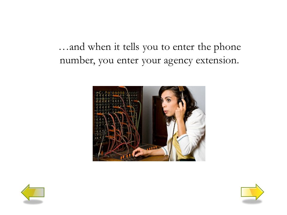 …and when it tells you to enter the phone number, you enter your agency extension.