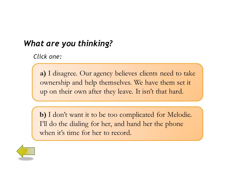 What are you thinking. Click one: b) I don't want it to be too complicated for Melodie.