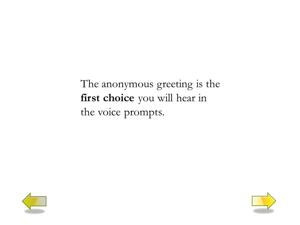 The anonymous greeting is the first choice you will hear in the voice prompts.