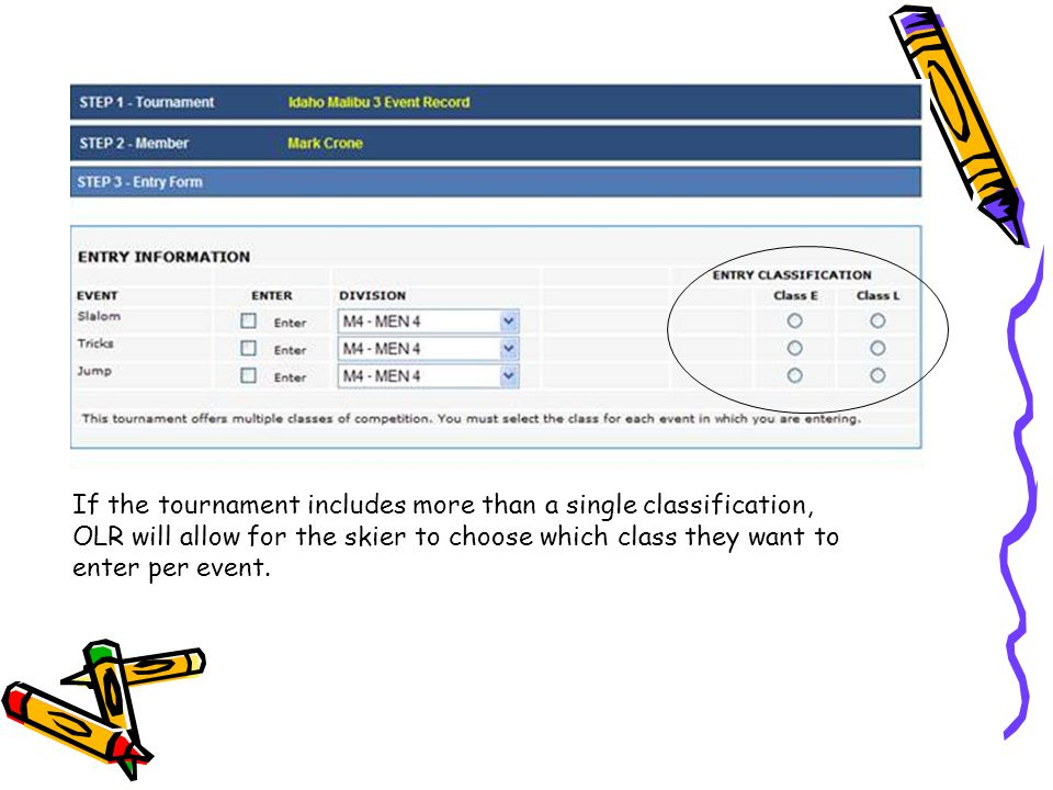 If the tournament includes more than a single classification, OLR will allow for the skier to choose which class they want to enter per event.
