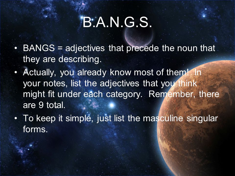 B.A.N.G.S. B = beauty (2 adjectives) A = age (2 adjectives) N = newness (1 adjective) G = goodness (2 adjectives) S = size (2 adjectives) NOTE: not al