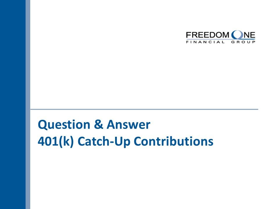 Question & Answer 401(k) Catch-Up Contributions