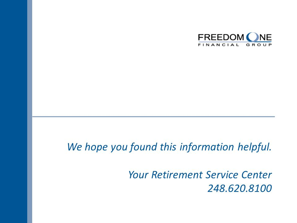 We hope you found this information helpful. Your Retirement Service Center 248.620.8100