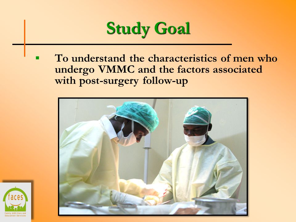 Study Goal  To understand the characteristics of men who undergo VMMC and the factors associated with post-surgery follow-up