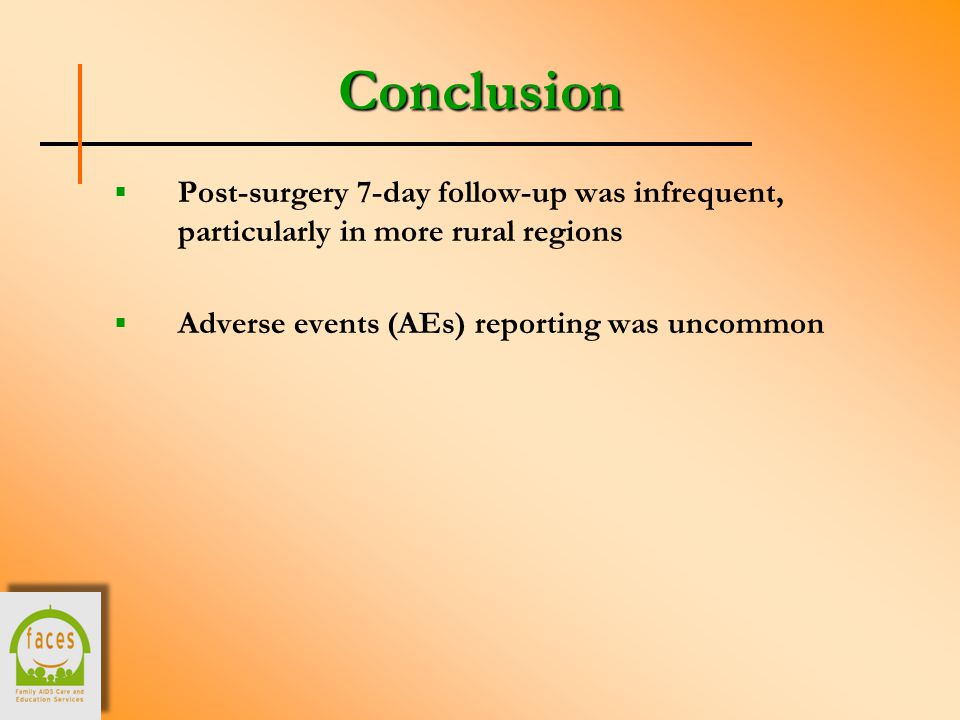 Conclusion  Post-surgery 7-day follow-up was infrequent, particularly in more rural regions  Adverse events (AEs) reporting was uncommon