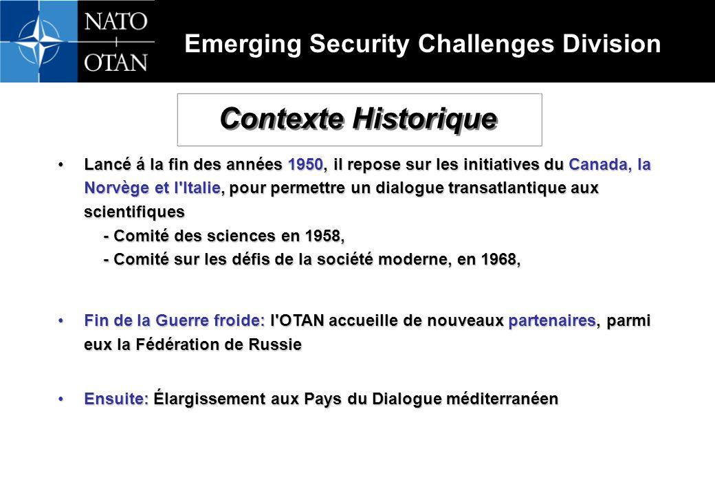 Emerging Security Challenges Division Lancé á la fin des années 1950, il repose sur les initiatives du Canada, la Norvège et l Italie, pour permettre un dialogue transatlantique aux scientifiques - Comité des sciences en 1958, - Comité sur les défis de la société moderne, en 1968,Lancé á la fin des années 1950, il repose sur les initiatives du Canada, la Norvège et l Italie, pour permettre un dialogue transatlantique aux scientifiques - Comité des sciences en 1958, - Comité sur les défis de la société moderne, en 1968, Fin de la Guerre froide: l OTAN accueille de nouveaux partenaires, parmi eux la Fédération de RussieFin de la Guerre froide: l OTAN accueille de nouveaux partenaires, parmi eux la Fédération de Russie Ensuite: Élargissement aux Pays du Dialogue méditerranéenEnsuite: Élargissement aux Pays du Dialogue méditerranéen Contexte Historique