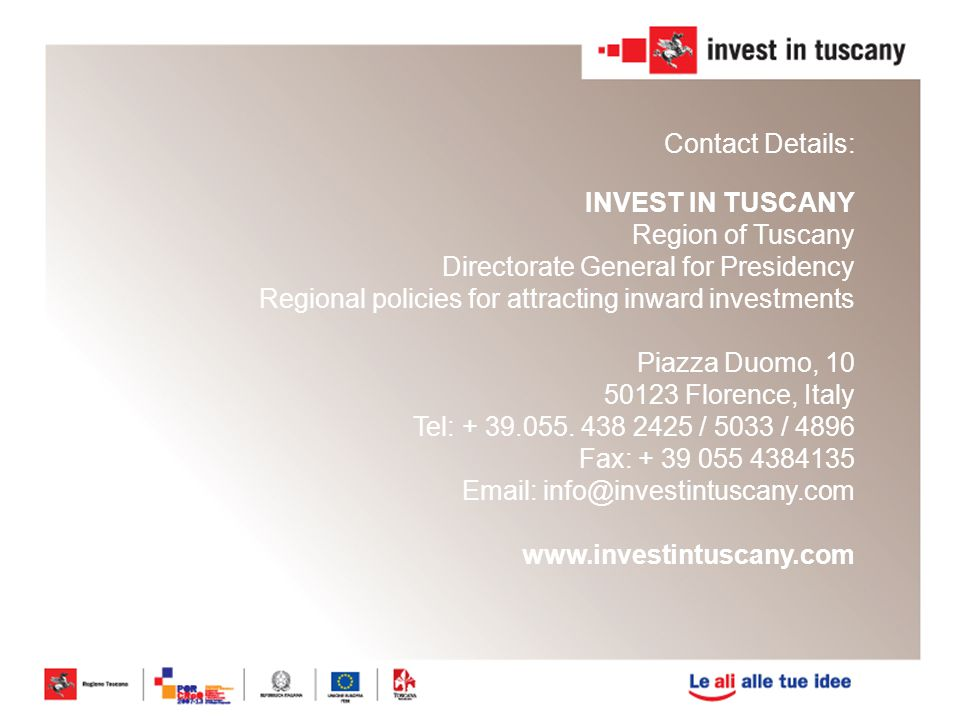 15 Contact Details: INVEST IN TUSCANY Region of Tuscany Directorate General for Presidency Regional policies for attracting inward investments Piazza