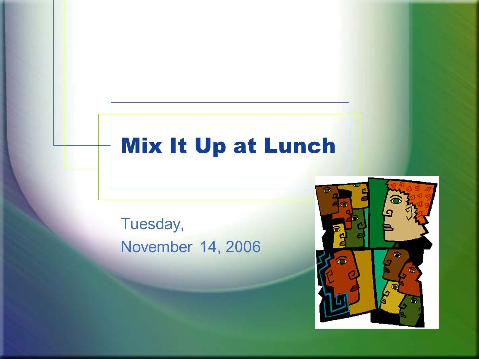 Mix It Up at Lunch Tuesday, November 14, 2006