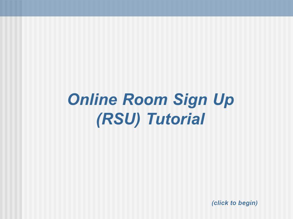 Online Room Sign Up (RSU) Tutorial (click to begin)