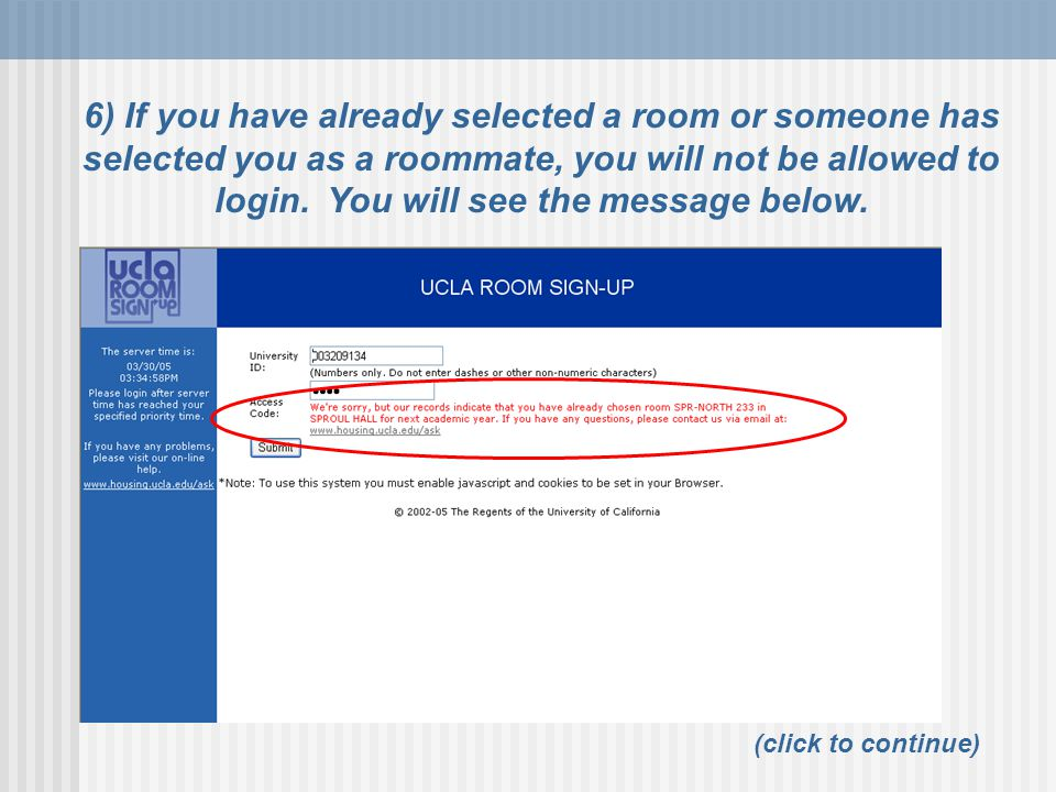 6) If you have already selected a room or someone has selected you as a roommate, you will not be allowed to login.