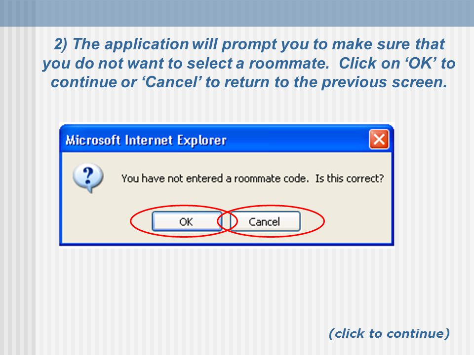 2) The application will prompt you to make sure that you do not want to select a roommate.